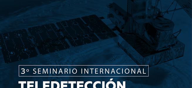 Inscríbete en el 3° Seminario Internacional de Teledetección